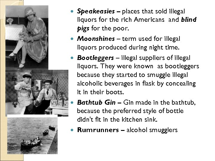 Speakeasies – places that sold illegal liquors for the rich Americans and blind