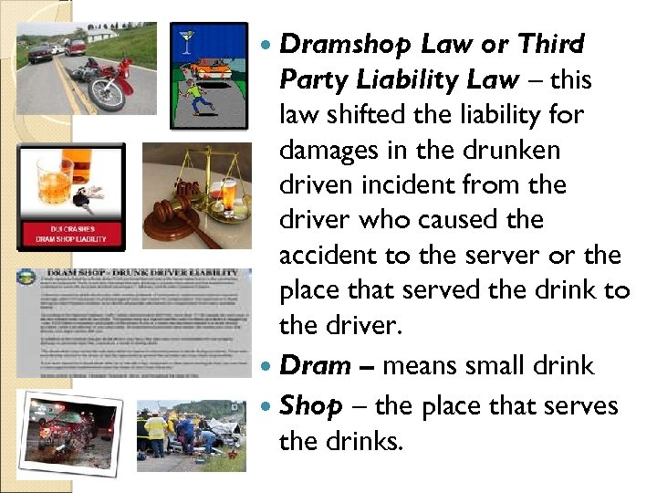 Dramshop Law or Third Party Liability Law – this law shifted the liability