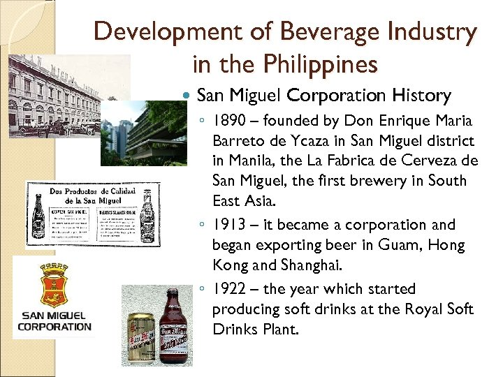 Development of Beverage Industry in the Philippines San Miguel Corporation History ◦ 1890 –