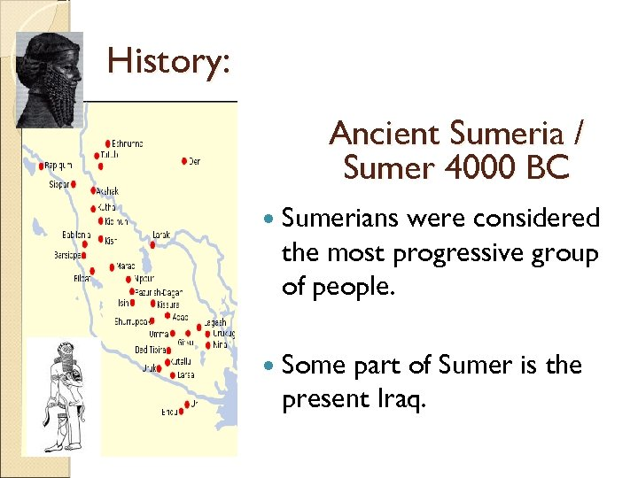 History: Ancient Sumeria / Sumer 4000 BC Sumerians were considered the most progressive group
