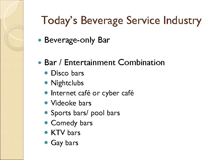 Today's Beverage Service Industry Beverage-only Bar / Entertainment Combination Disco bars Nightclubs Internet café