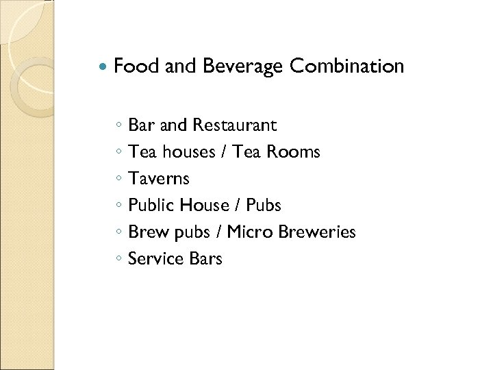 Food and Beverage Combination ◦ Bar and Restaurant ◦ Tea houses / Tea