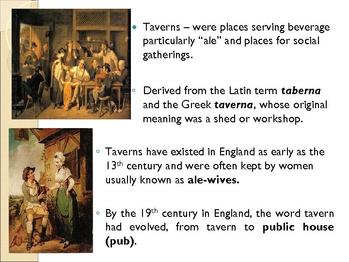 "Taverns – were places serving beverage particularly ""ale"" and places for social gatherings."