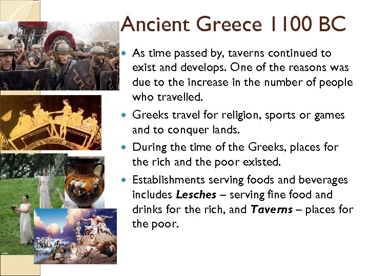 Ancient Greece 1100 BC As time passed by, taverns continued to exist and develops.