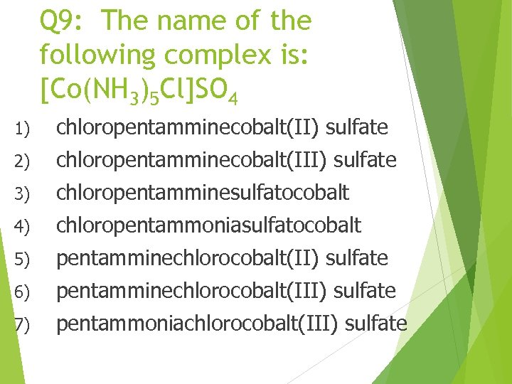 Q 9: The name of the following complex is: [Co(NH 3)5 Cl]SO 4 1)