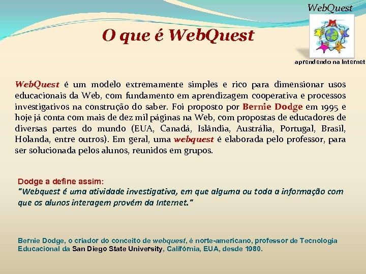 Web. Quest O que é Web. Quest aprendendo na internet Web. Quest é um