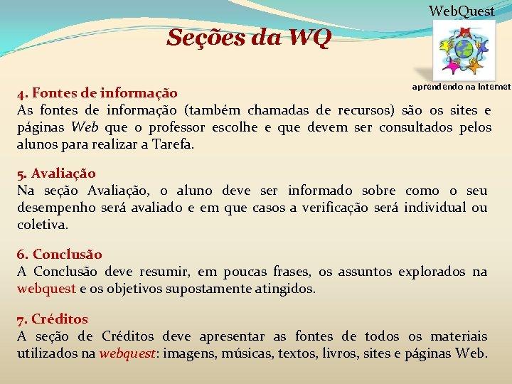 Web. Quest Seções da WQ aprendendo na internet 4. Fontes de informação As fontes