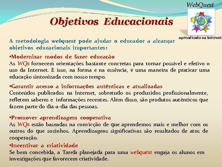 Web. Quest Objetivos Educacionais A metodologia webquest pode ajudar o educador a alcançar objetivos