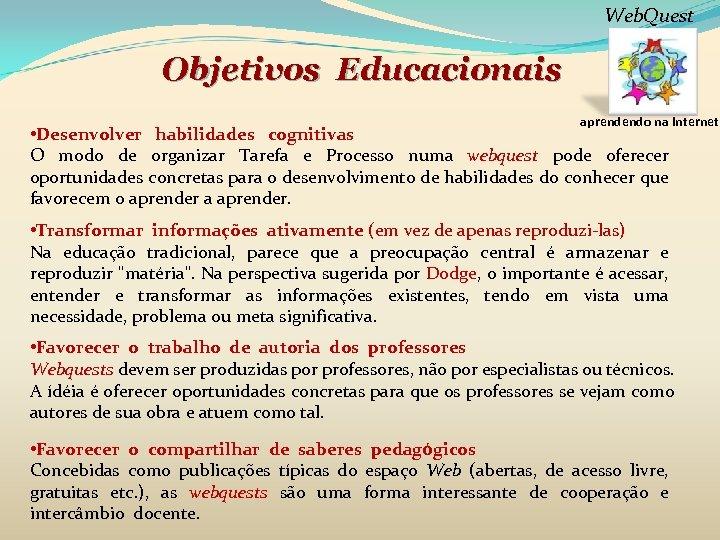 Web. Quest Objetivos Educacionais aprendendo na internet • Desenvolver habilidades cognitivas O modo de