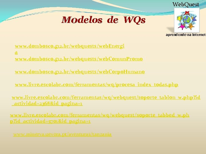 Web. Quest M 0 delos de WQs aprendendo na internet www. dombosco. g 12.