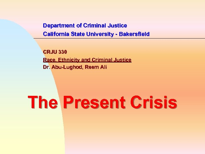 Department of Criminal Justice California State University - Bakersfield CRJU 330 Race, Ethnicity and