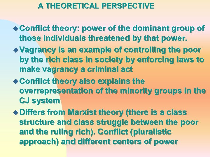 A THEORETICAL PERSPECTIVE u Conflict theory: power of the dominant group of those individuals