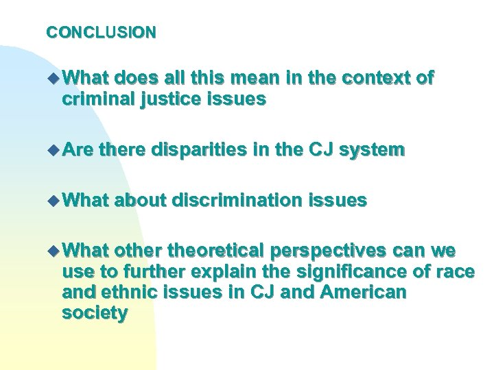 CONCLUSION u What does all this mean in the context of criminal justice issues