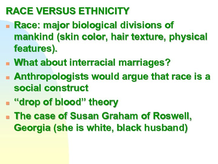 RACE VERSUS ETHNICITY n Race: major biological divisions of mankind (skin color, hair texture,