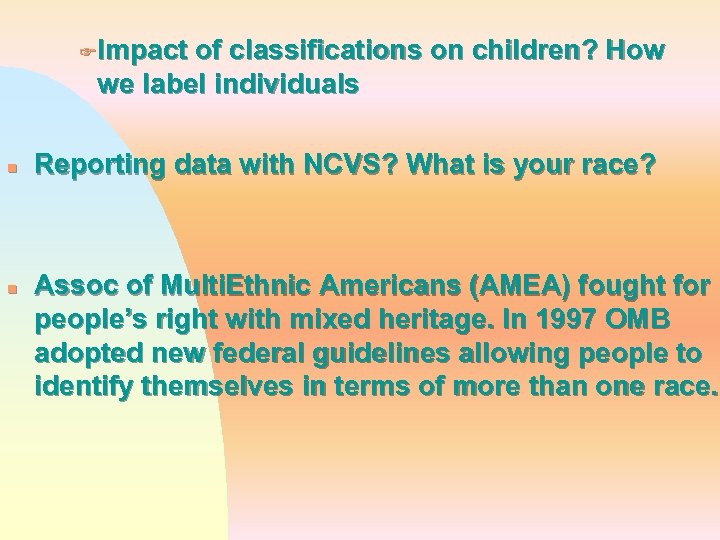 FImpact of classifications on children? How we label individuals n n Reporting data with