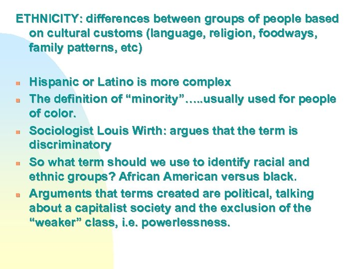 ETHNICITY: differences between groups of people based on cultural customs (language, religion, foodways, family
