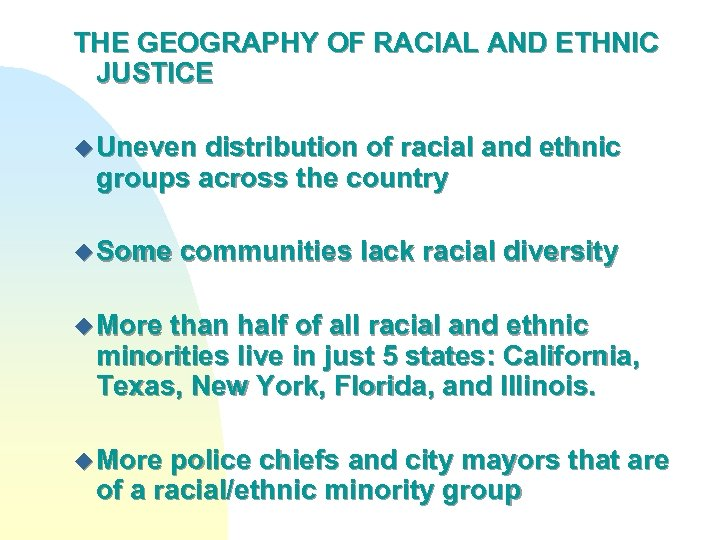 THE GEOGRAPHY OF RACIAL AND ETHNIC JUSTICE u Uneven distribution of racial and ethnic
