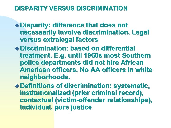 DISPARITY VERSUS DISCRIMINATION u Disparity: difference that does not necessarily involve discrimination. Legal versus