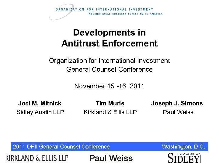 Developments in Antitrust Enforcement Organization for International Investment General Counsel Conference November 15 -16,