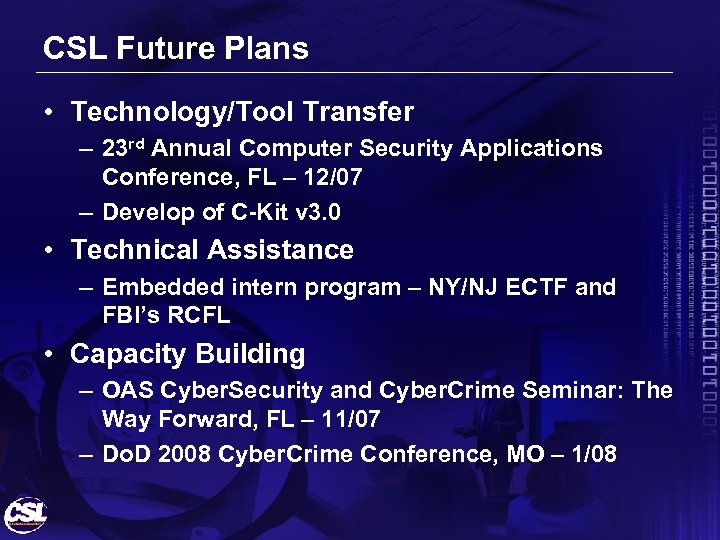 CSL Future Plans • Technology/Tool Transfer – 23 rd Annual Computer Security Applications Conference,
