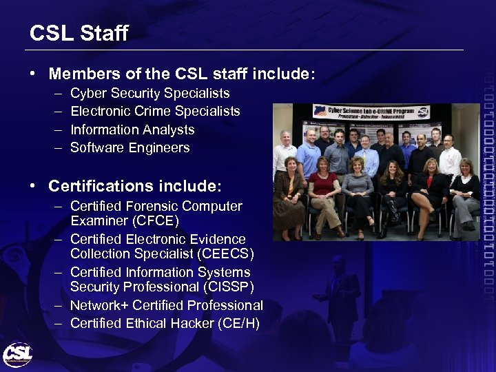 CSL Staff • Members of the CSL staff include: – – Cyber Security Specialists