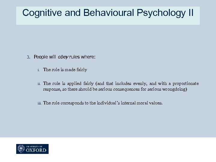 Cognitive and Behavioural Psychology II 3. People will obey rules where: i. The rule