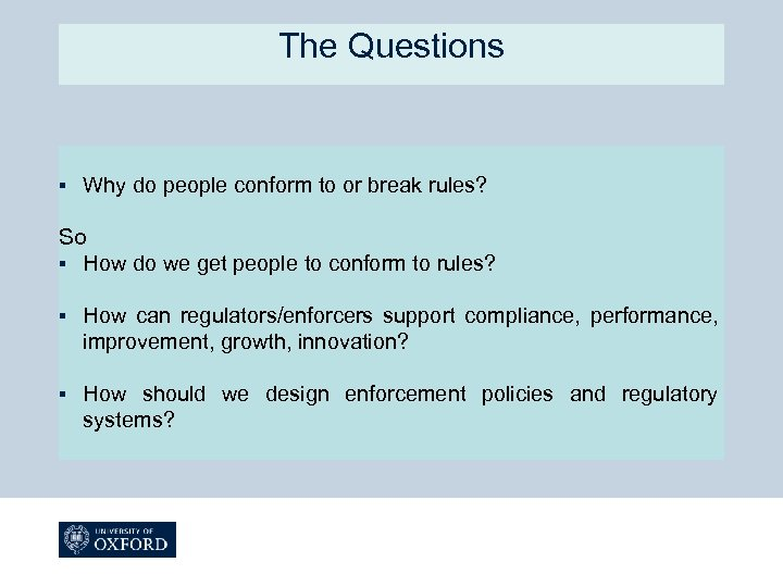 The Questions § Why do people conform to or break rules? So § How