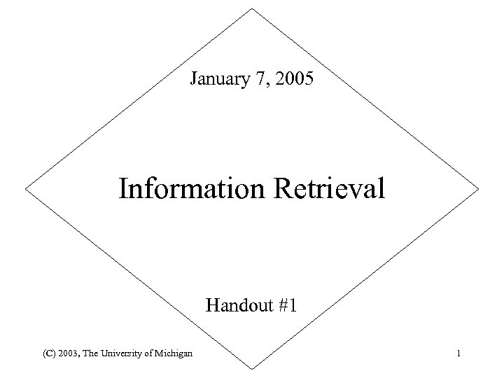 January 7, 2005 Information Retrieval Handout #1 (C) 2003, The University of Michigan 1