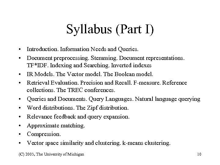Syllabus (Part I) • Introduction. Information Needs and Queries. • Document preprocessing. Stemming. Document