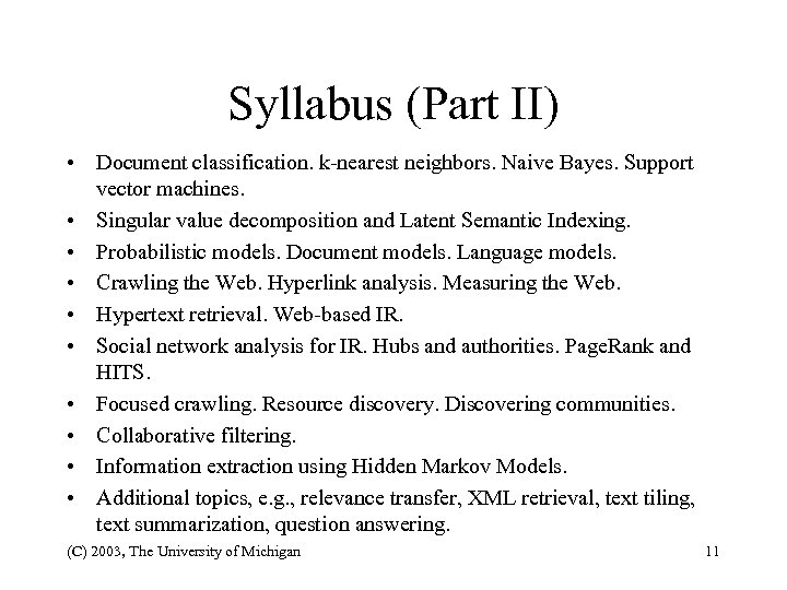 Syllabus (Part II) • Document classification. k-nearest neighbors. Naive Bayes. Support vector machines. •