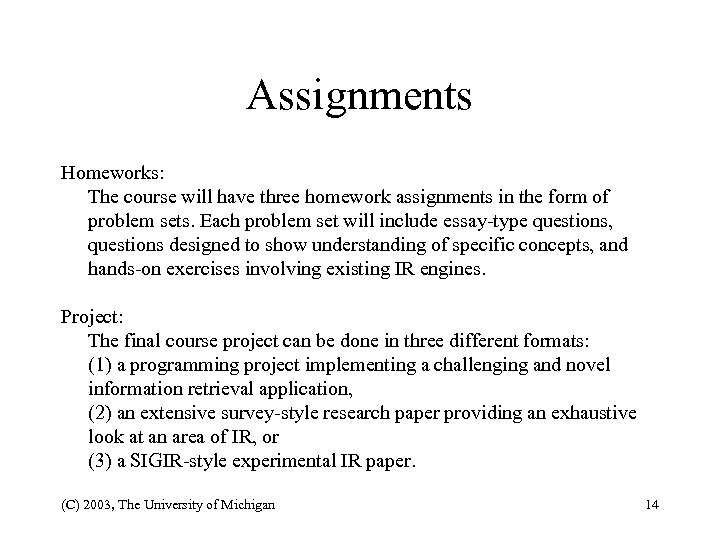 Assignments Homeworks: The course will have three homework assignments in the form of problem