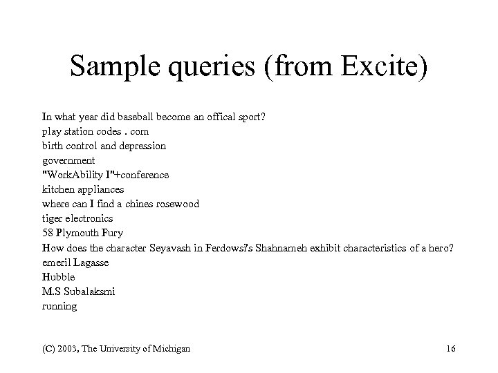 Sample queries (from Excite) In what year did baseball become an offical sport? play