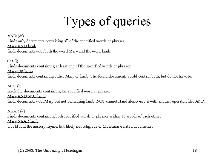 Types of queries AND (&) Finds only documents containing all of the specified words