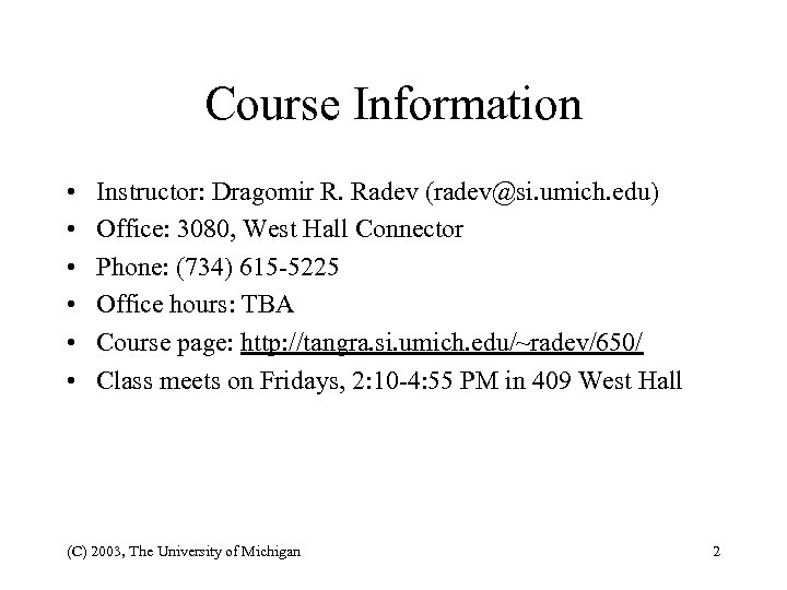 Course Information • • • Instructor: Dragomir R. Radev (radev@si. umich. edu) Office: 3080,