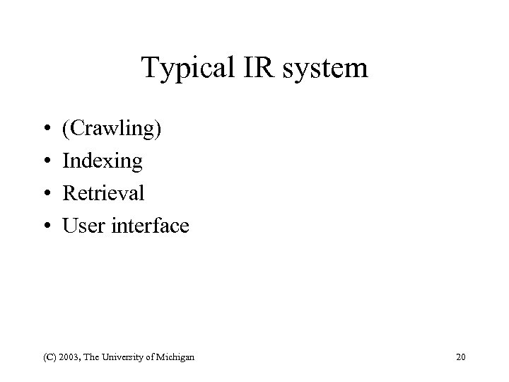 Typical IR system • • (Crawling) Indexing Retrieval User interface (C) 2003, The University