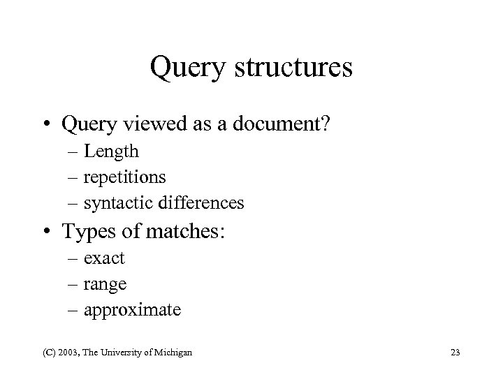 Query structures • Query viewed as a document? – Length – repetitions – syntactic