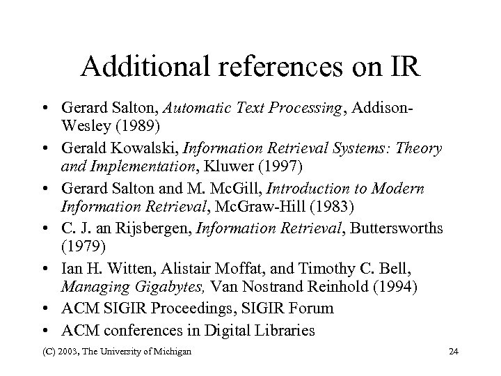 Additional references on IR • Gerard Salton, Automatic Text Processing, Addison. Wesley (1989) •