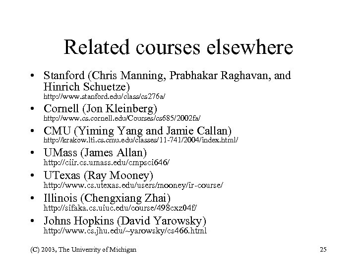 Related courses elsewhere • Stanford (Chris Manning, Prabhakar Raghavan, and Hinrich Schuetze) http: //www.