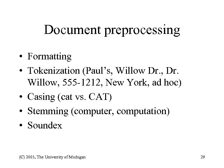Document preprocessing • Formatting • Tokenization (Paul's, Willow Dr. , Dr. Willow, 555 -1212,