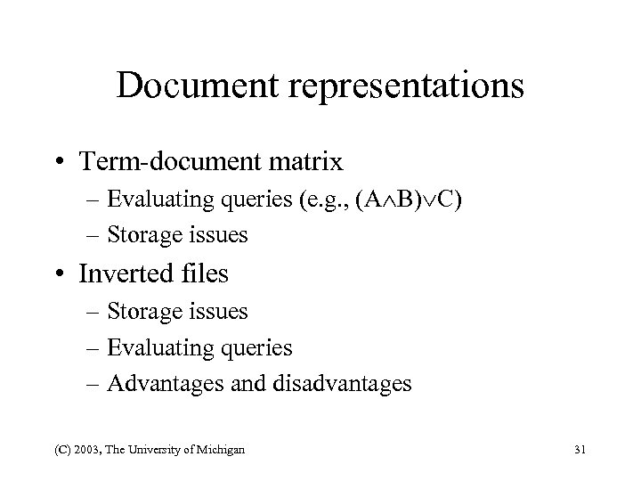 Document representations • Term-document matrix – Evaluating queries (e. g. , (A B) C)