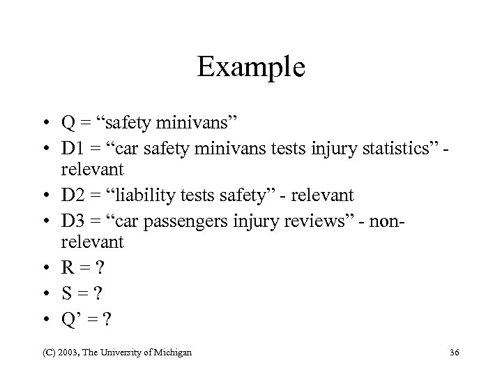 "Example • Q = ""safety minivans"" • D 1 = ""car safety minivans tests"