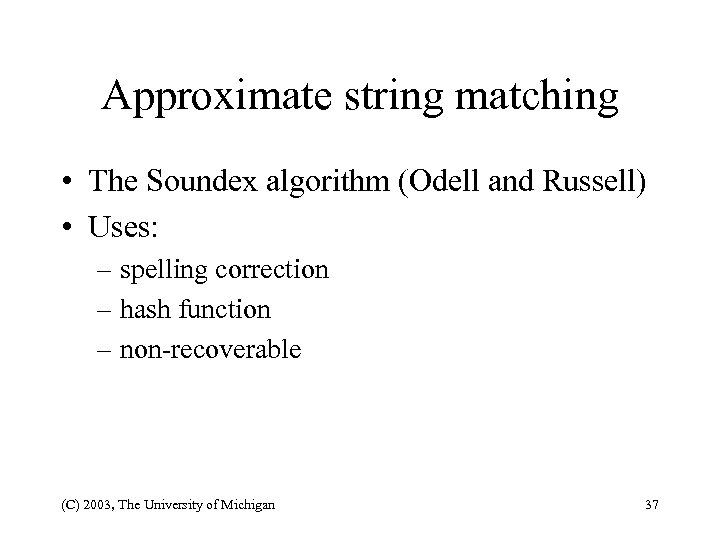 Approximate string matching • The Soundex algorithm (Odell and Russell) • Uses: – spelling