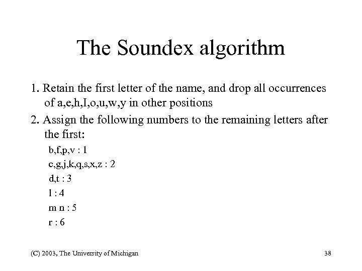 The Soundex algorithm 1. Retain the first letter of the name, and drop all
