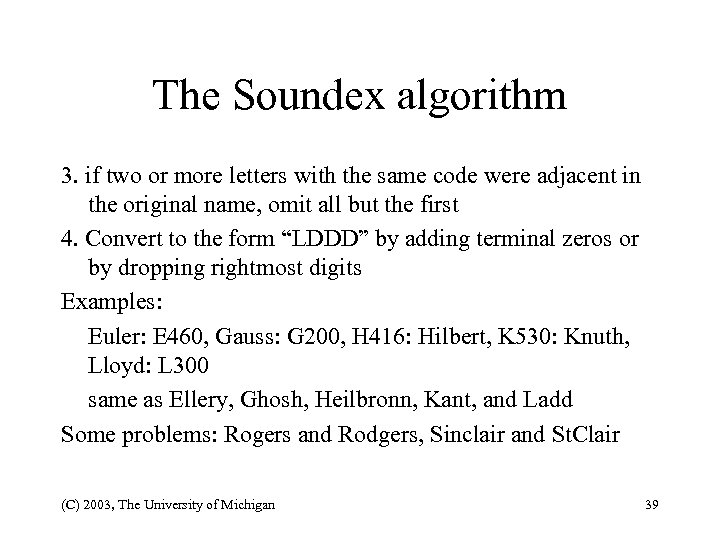 The Soundex algorithm 3. if two or more letters with the same code were