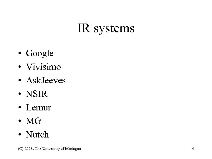 IR systems • • Google Vivísimo Ask. Jeeves NSIR Lemur MG Nutch (C) 2003,
