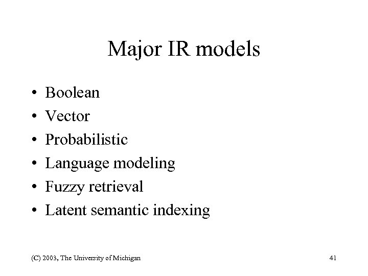 Major IR models • • • Boolean Vector Probabilistic Language modeling Fuzzy retrieval Latent