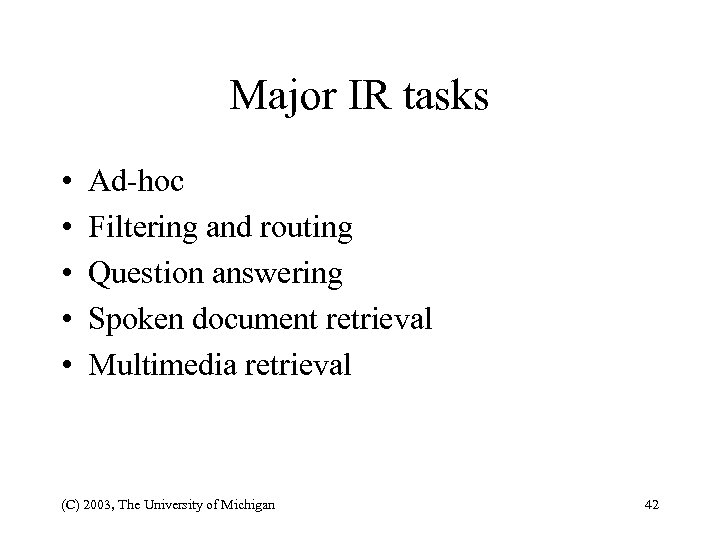 Major IR tasks • • • Ad-hoc Filtering and routing Question answering Spoken document