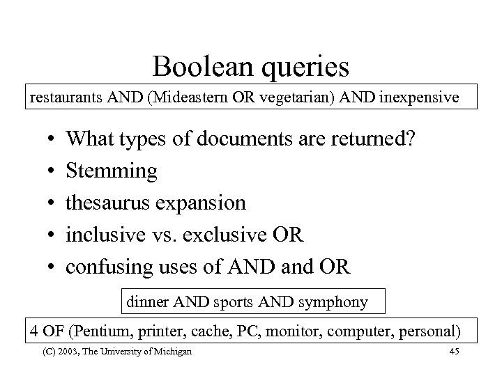 Boolean queries restaurants AND (Mideastern OR vegetarian) AND inexpensive • • • What types