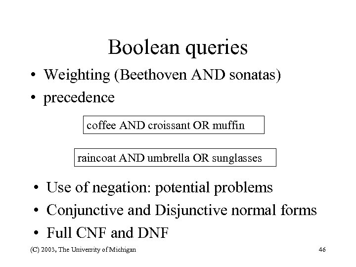 Boolean queries • Weighting (Beethoven AND sonatas) • precedence coffee AND croissant OR muffin