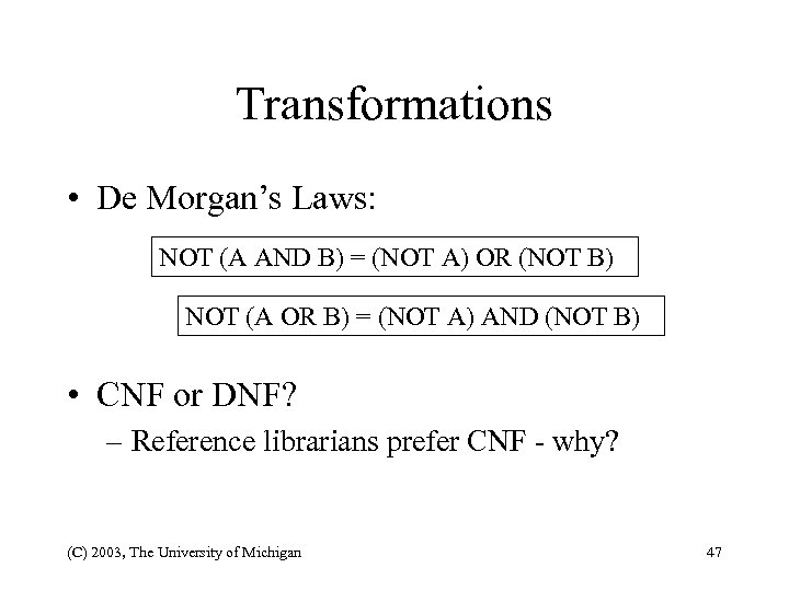 Transformations • De Morgan's Laws: NOT (A AND B) = (NOT A) OR (NOT